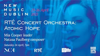 NMD 2021: RTÉ Concert Orchestra: Atomic Hope