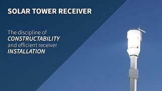 Solar tower receiver - The discipline of constructability and efficient receiver installation