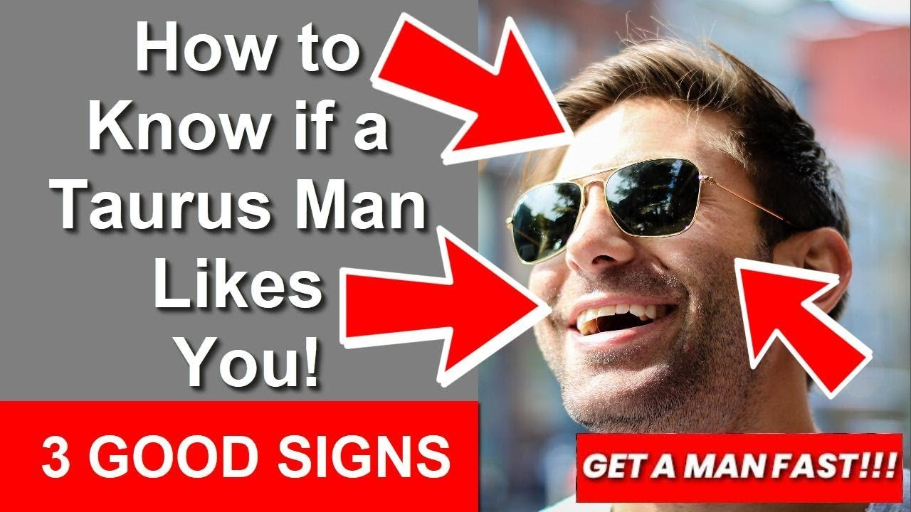 How to Know if a Taurus Man Likes You - How Do You Know if a
