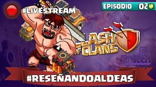 Clash Of Clans | #ReseñandoAldeas | Episodio 2 | LiveStream | Reseñando a LC 2.0