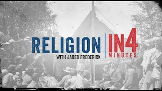 Religion in the Civil War: The Civil War in Four Minutes