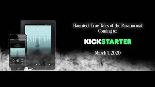 Haunted: True Tales of the Paranormal - March 1, 2020 on Kickstarter