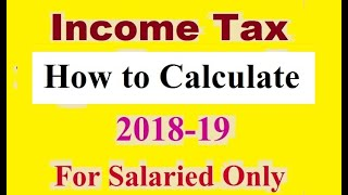 HOW TO CALCULATE INCOME TAX FOR SALARIED INDIVIDUAL (FY: 2018-19, IN ENGLISH)