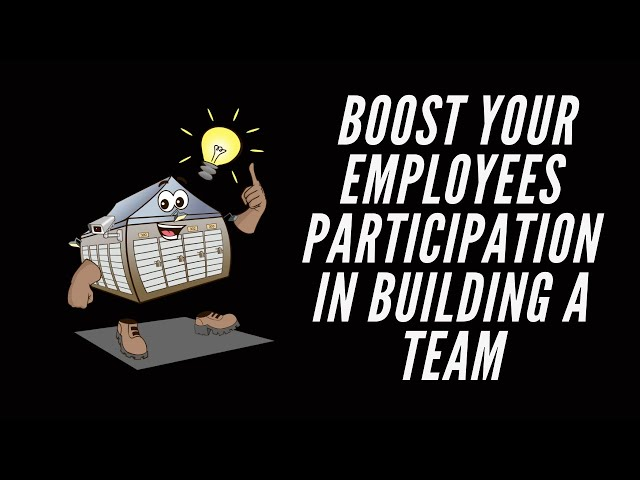 Boost Your Self Storage Employees Participation In Building A Team