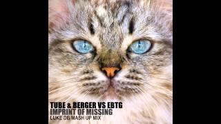 Tube & Berger Vs EBTG - Imprint Of Missing (Luke DB Mash Up Mix)