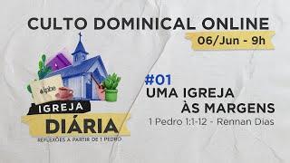 Culto Dominical Online -  #01 Uma Igreja às Margens   1ª Pedro 1:1-12 - Rev. Rennan Dias