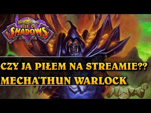 CZY JA PIŁEM NA STREAMIE?? - MECHA'THUN WARLOCK - Hearthstone Decks (Rise of Shadows)