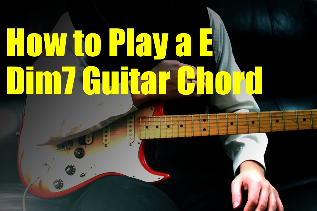 How to Play a E Dim7 Guitar Chord - YouTube