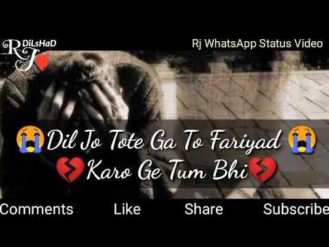 Dil Jo Tote Ga To Fariyad Karo ge Tum Bhi 💔 WhatsApp Status Video 2018