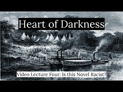 Heart of Darkness Lecture Four: Is This Novel Racist?