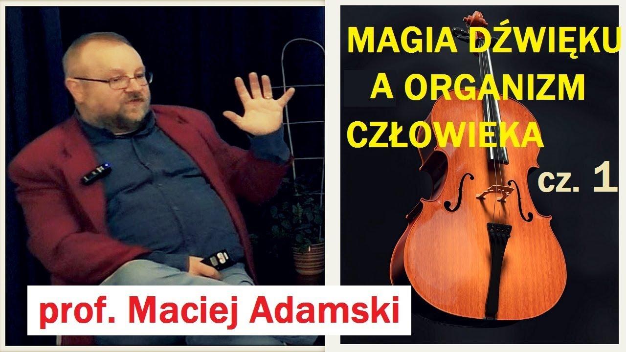 ZNACZENIE DŹWIĘKU cz.1 – prof  Maciej Adamski – 27.12.2017 r.