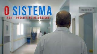 O SISTEMA #2 | Precisa-se de médicos