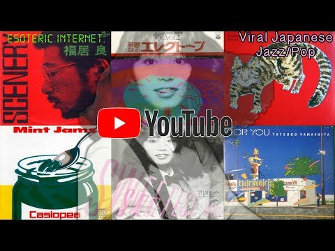 Viral Japanese Jazz & Pop, The Good Side Of YouTube | Esoteric Internet