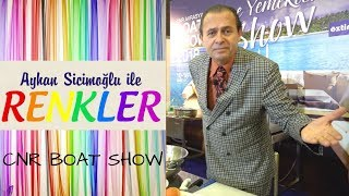 Ayhan Sicimoğlu ile RENKLER - CNR Boat Show