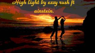 high light by ezzy rush ft ainstein.