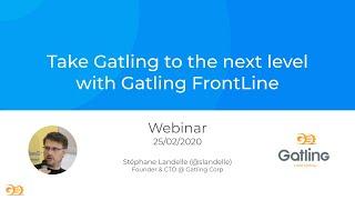 Gatling Webinar - Take Gatling to the next level with Gatling FrontLine (25th February 2020)