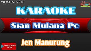 Karaoke SIAN MULANA PE - Jen Manurung