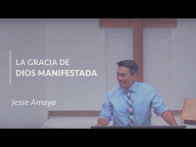 La Gracia de Dios Manifestada - Jesse Amaya