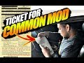 Gets TICKET for MOST COMMON MOD... Be Careful!!!