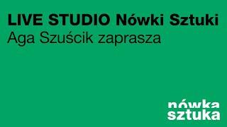LIVE STUDIO Nówki Sztuki x Aga Szuścik - oficjalne otwarcie