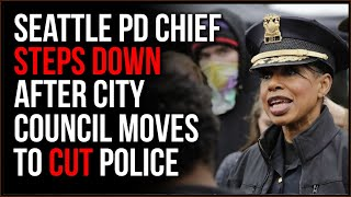Seattle PD Chief QUITS After Protest Chaos, Demands To Downsize Police Force