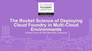 The Rocket Science of Deploying Cloud Foundry in Multi-Cloud Environments - Andrea Aymon