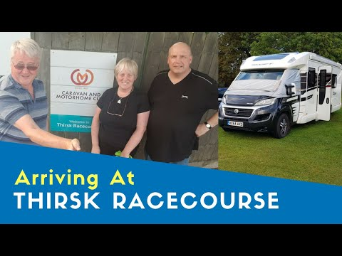 Arriving At Thirsk Racecourse Caravan And Motorhome Club Site | Yorkshire Tour 2019