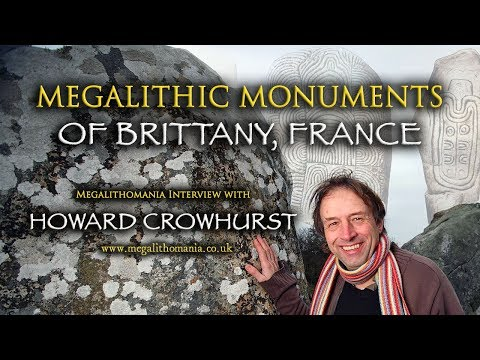 Megalithic Monuments of Brittany, France - Howard Crowhurst Megalithomania Interview