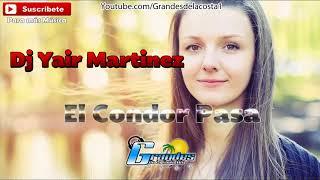 El Condor pasa - Yair Martinez - 🎵((🎧 Grandes De La Costa Mix 🎧))🎵 - Tribal 2018
