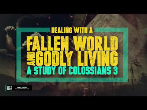 Dealing with a Fallen World and Godly Living - Colossians 3