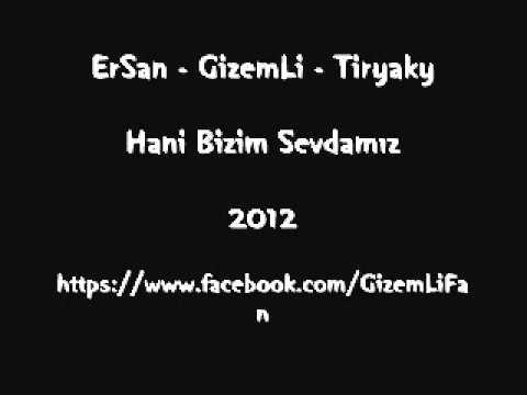 ErSan - GizemLi - Tiryaky - Hani Bizim Sevdamız 2012