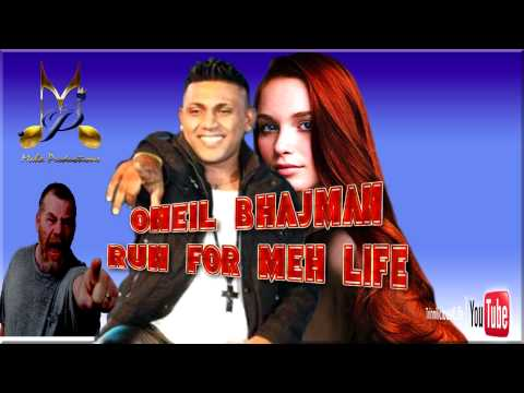 O'NEIL BHAJMAN - RUN FOR MEH LIFE [ 2015 CHUTNEY/SOCA ]