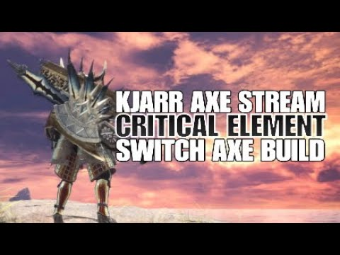 Monster Hunter: World Kjarr Axe Stream Critical Element Switch Axe build thumbnail