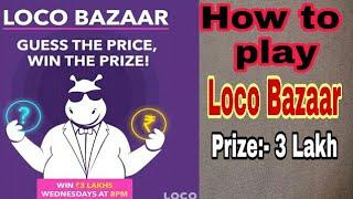 Loco bazaar kaise khele? 3 lakh prize every Wednesday ||2018||