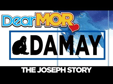 "Dear MOR: ""Damay"" The Joseph Story 04-12-18"