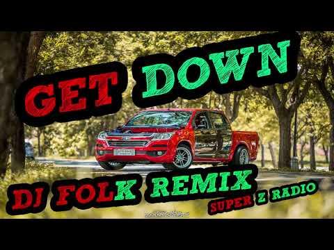 (เบสเสียงแน่น) เพลงงแดนซ์มันๆ - GET DOWN - DJ_ FOLK _REMIX [SUPER Z RADIO]