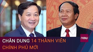 Chân dung 14 thành viên Chính phủ mới | VTC Now