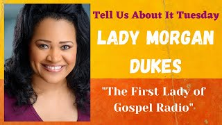 Tell Us About It Tuesday - Lady Morgan Dukes