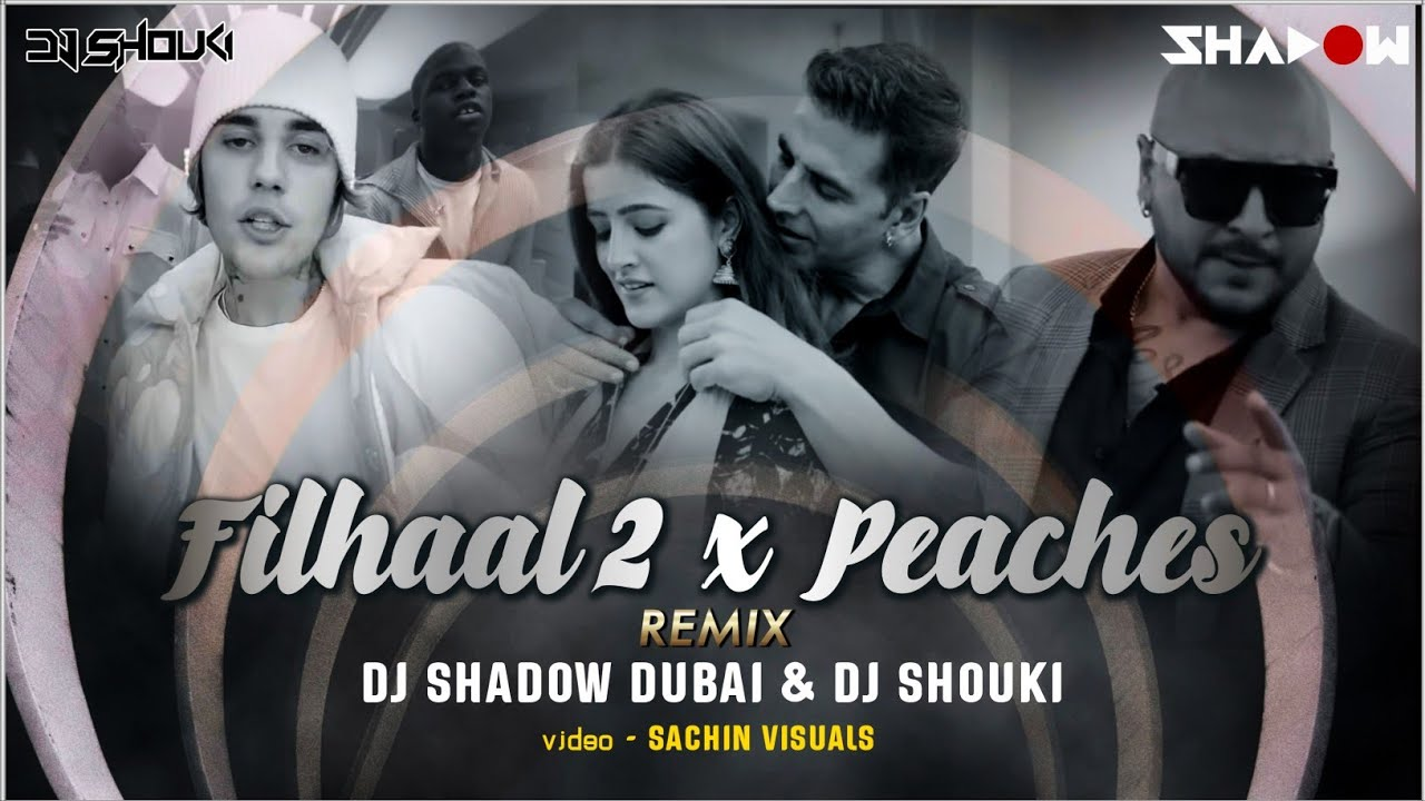 Filhall 2 Mohabbat x Peaches Mashup | DJ Shadow Dubai x DJ Shouki | Akshay | Justin Bieber | BPraak