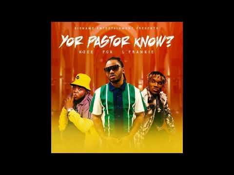 KzeeBigName Ft. PCK & L'Frankie Yor Pastor Know?