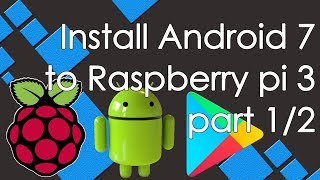 How to Android 7 to Raspberry Pi 3 Step by Step (part 1/2)