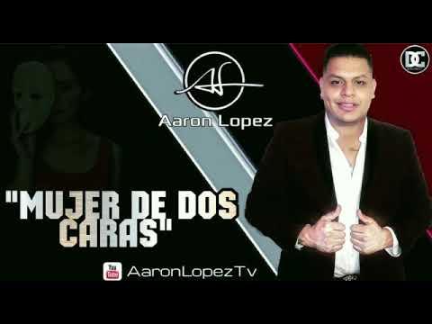 Aaron Lopez - Mujer De Dos Caras (Estudio 2019)