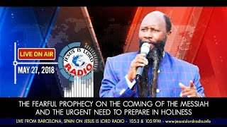THE FEARFUL PROPHECY ON THE COMING OF THE MESSIAH & THE URGENT NEED TO PREPARE IN HOLINESS