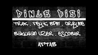 TRAK , Feyk Bpm , Batuhan Uzer , Escobar , Crhyme , Aftab - Dinle Bizi (2013)