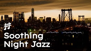 Relaxing New York Night Jazz - Soothing Jazz Music for Chill Out \\u0026 Sleep