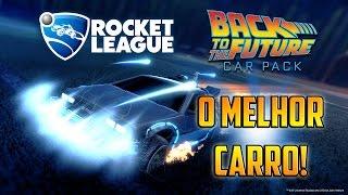 O MELHOR CARRO DO ROCKET LEAGUE!!! DELOREAN DLC