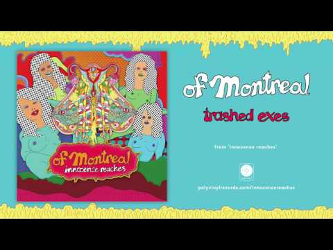 of Montreal - trashed exes [OFFICIAL AUDIO]
