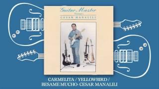 Cesar Manalili - Carmelita / Yellowbird / Besame Mucho