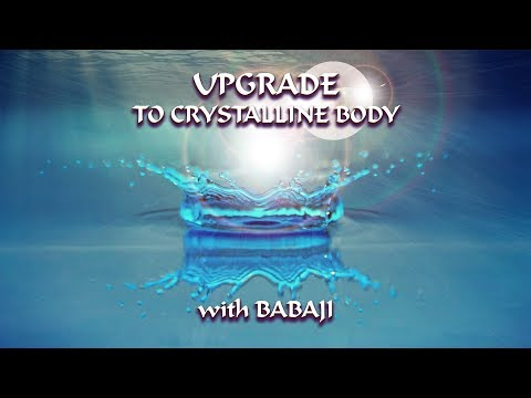 ACTIVATION: PHYSICAL BODY UPGRADE ~ Transitioning to CRYSTALLINE with Ascended Master Babaji