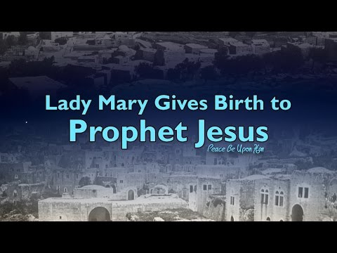 Lady Mary Gives Birth to Prophet Jesus